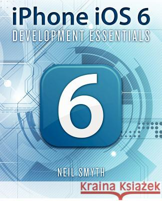 iPhone IOS 6 Development Essentials Neil Smyth 9781479211418