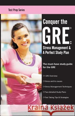 Conquer the GRE: Stress Management & a Perfect Study Plan Vibrant Publishers 9781479216956