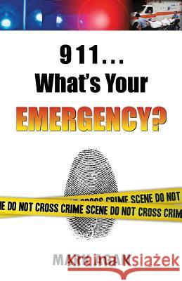 911...What's Your Emergency? Mark Agan 9781479234523