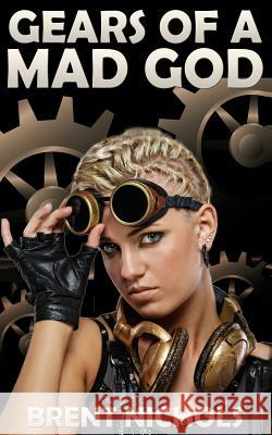 Gears of a Mad God: A Steampunk Lovecraft Adventure Brent Nichols 9781479275786