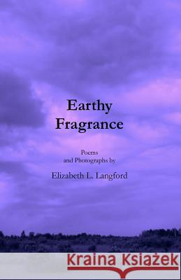 Earthy Fragrance Elizabeth L. Langford 9781479295111