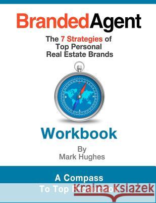 Branded Agent Workbook: The 7 Strategies of Top Personal Real Estate Brands Mark Hughes 9781479315581