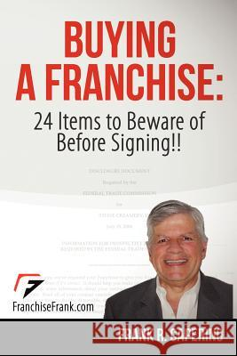 Buying a Franchise: 24 Items to Beware of Before Signing!! Frank R. Caperino 9781479319596