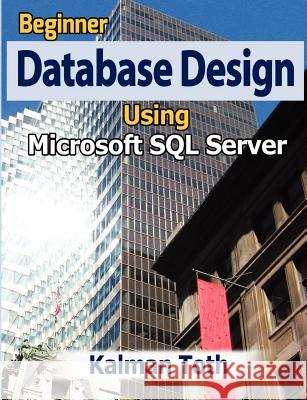 Beginner Database Design Using Microsoft SQL Server Kalman Toth 9781479333424