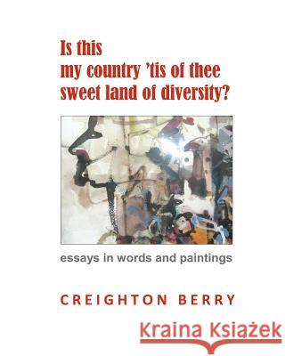 Is This My Country 'tis of Thee Sweet Land of Diversity? Creighton Berry 9781479342976