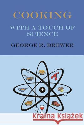 Cooking with a Touch of Science George Brewer 9781479361175