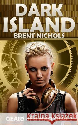 Dark Island: A Steampunk Lovecraft Adventure Brent Nichols 9781479369881