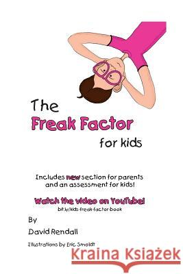 The Freak Factor for Kids: The Weirdest and Weakest Children Make the Best Adults David J. Rendall Eric W. Smoldt 9781479383795