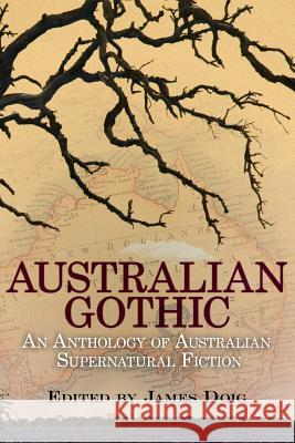 Australian Gothic: An Anthology of Australian Supernatural Fiction James Doig 9781479400362