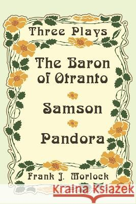 The Baron of Otranto & Samson & Pandora : Three Plays Voltaire                                 Frank J. Morlock 9781479400829