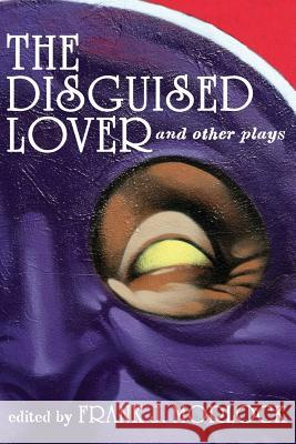 The Disguised Lover and Other Plays Charles Favart Philippe Destouches Frank J. Morlock 9781479401307