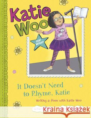It Doesn't Need to Rhyme, Katie: Writing a Poem with Katie Woo Fran Manushkin Tammie Lyon 9781479519231