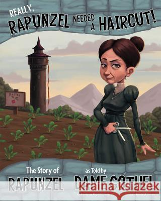 Really, Rapunzel Needed a Haircut!: The Story of Rapunzel as Told by Dame Gothel Jessica Gunderson Denis Alsonso 9781479519507