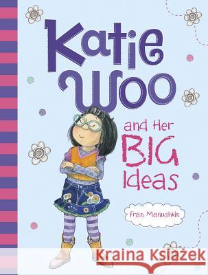 Katie Woo and Her Big Ideas Fran Manushkin Tammie Lyon 9781479520268