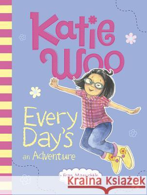Katie Woo, Every Day's an Adventure Fran Manushkin Tammie Lyon 9781479552115
