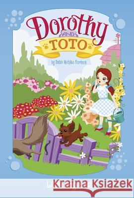 Dorothy and Toto Little Dog Lost Debbi Michik Monika Roe 9781479587094