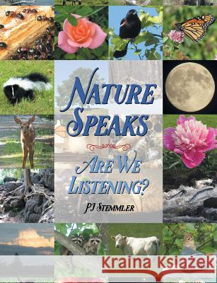 Nature Speaks: Are We Listening? Pj Stemmler 9781479605675