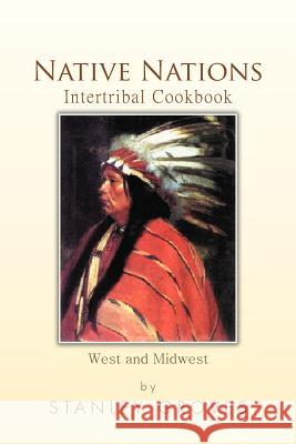 Native Nations Intertribal Cookbook : West and Midwest Stanley Groves 9781479783922
