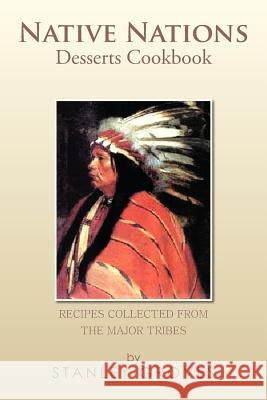 Native Nations Desserts Cookbook : Recipes Collected from the Major Tribes Stanley Groves 9781479783953