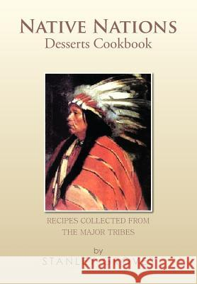 Native Nations Desserts Cookbook: Recipes Collected from the Major Tribes Stanley Groves 9781479783960