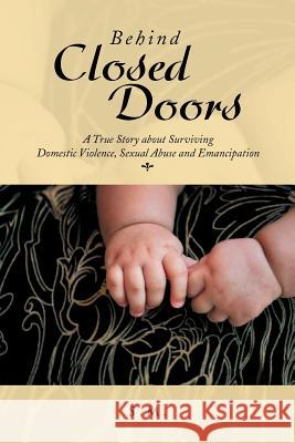 Behind Closed Doors S. M 9781479786565 Xlibris Corporation