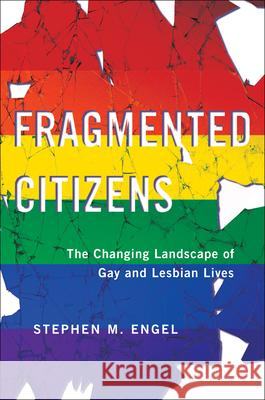 Fragmented Citizens: The Changing Landscape of Gay and Lesbian Lives Stephen Engel 9781479809127