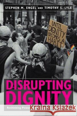 Disrupting Dignity: Rethinking Power and Progress in Lgbtq Lives Stephen M. Engel Timothy S. Lyle 9781479852031