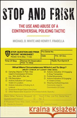 Stop and Frisk: The Use and Abuse of a Controversial Policing Tactic Michael D. White Henry F. Fradella 9781479857814