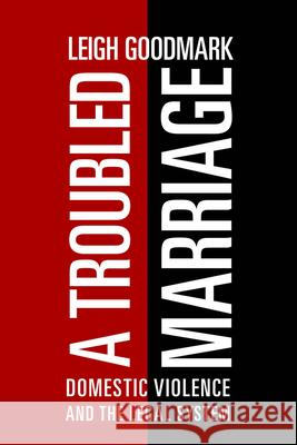 A Troubled Marriage: Domestic Violence and the Legal System Leigh Goodmark 9781479858576