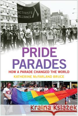 Pride Parades: How a Parade Changed the World Katherine McFarland Bruce 9781479869541