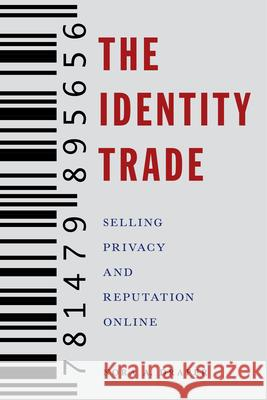 The Identity Trade: Selling Privacy and Reputation Online Nora Draper 9781479895656