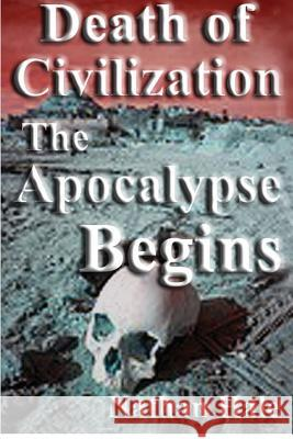 Death of Civilization; The Apocalypse Begins Nathan Hale 9781480044333 Createspace