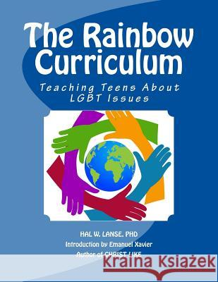 The Rainbow Curriculum: Teaching Teens about Lgbt Issues Hal W. Lans 9781480044449