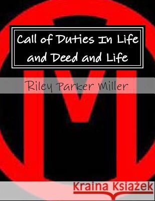 Call of Duties in Life and Deed and Life Riley Parker Miller 9781480047303