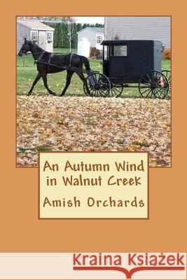 An Autumn Wind in Walnut Creek: Amish Orchards Sicily Yoder 9781480048249