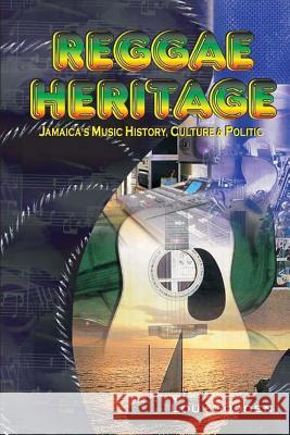 Reggae Heritage: The Culture, Music and Politic Lou Gooden 9781480050099