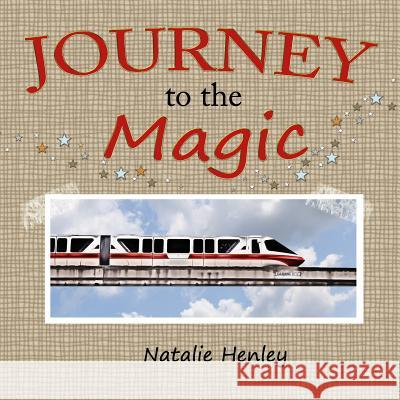 Journey to the Magic Natalie Henley 9781480056350 Createspace