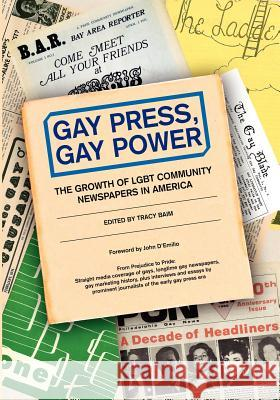 Gay Press, Gay Power: The Growth of Lgbt Community Newspapers in America Tracy Baim Chuck Colbert Jorjet Harper 9781480080522 Createspace