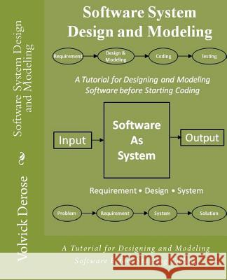 Software System Design and Modeling: A Tutorial for Designing and Modeling Software Before Starting Coding Volvick DeRose 9781480083011