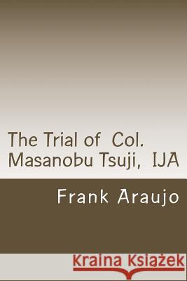 The Trial of Col. Masanobu Tsuji, Ija Frank P. Araujo 9781480101074