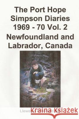 The Port Hope Simpson Diaries 1969 - 70 Vol. 2 Newfoundland and Labrador, Canada: Summit Bereziak Llewelyn Pritchar 9781480110939