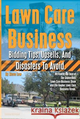 Lawn Care Business Bidding Tips, Upsells, and Disasters to Avoid. Steve Low 9781480113503