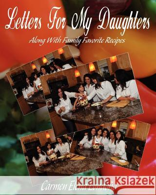 Letters for My Daughters: (Along with Favorite Family Recipes) Carmen E. Londono Sashai Jasper Daniel E. Branham 9781480123953