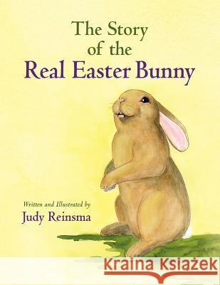 The Story of the Real Easter Bunny Judy Reinsma Judy Reinsma 9781480131279