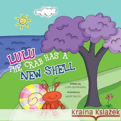 Lulu the Crab Has a New Shell Lina Cristancho Wendy Sefcik 9781480131712