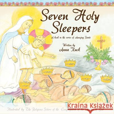 Seven Holy Sleepers: Amazing Saints Anna Kuck Sisters Of the Con O 9781480146501