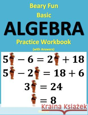 Beary Fun Basic Algebra Practice Workbook (with Answers)  9781480150089