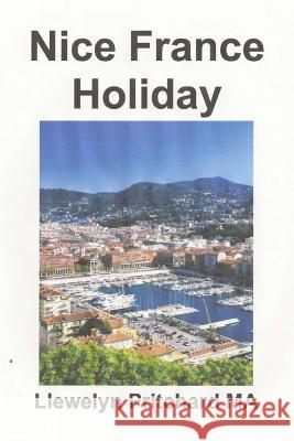 Nice France Holiday: Um Orcamento Curto Intervalo Llewelyn Pritchar 9781480161887