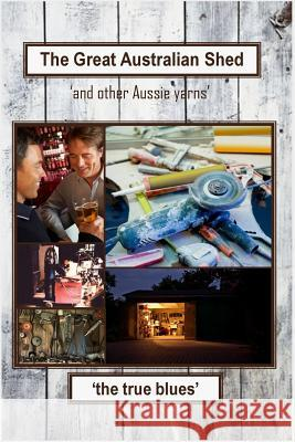 The Great Australian Shed: (And Other Aussie Yarns) Linda Brooks Murray McLeod Lowell Tarling 9781480177048