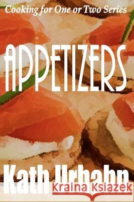 Cooking for One or Two: Appetizers Kath Urbahn 9781480212114